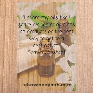 I share my oils, like I share recipes or opinions on products or the best way to get to a destination.